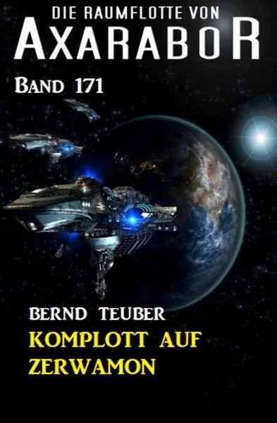 Komplott auf Zarwamon: Die Raumflotte von Axarabor - Band 171