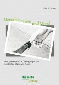 Menschen, Tiere und Moral: Neurophilosophische Überlegungen zum moralischen Status von Tieren