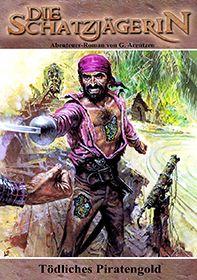 Die Schatzjaegerin 29 - Tödliches Piratengold