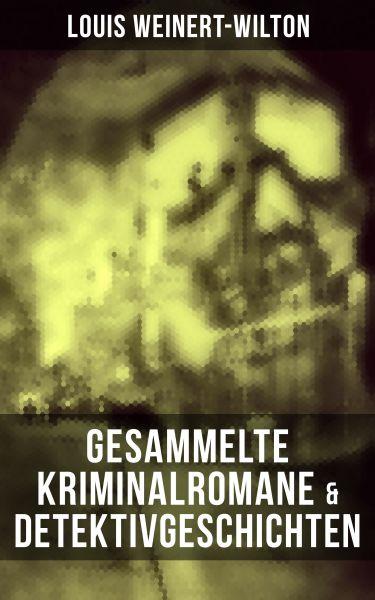 Gesammelte Kriminalromane & Detektivgeschichten