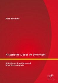 Historische Lieder im Unterricht: Didaktische Grundlagen und Unterrichtsbeispiele