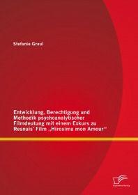 Entwicklung, Berechtigung und Methodik psychoanalytischer Filmdeutung mit einem Exkurs zu Resnais&rs