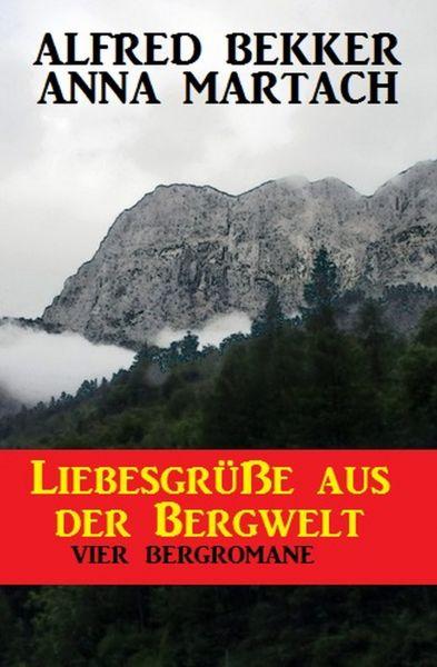 Liebesgrüße aus der Bergwelt: Vier Bergromane