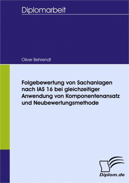 Folgebewertung von Sachanlagen nach IAS 16 bei gleichzeitiger Anwendung von Komponentenansatz und Ne
