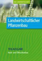 Landwirtschaftlicher Pflanzenbau: Hack- und Ölfruchtanbau (Teilausgabe)