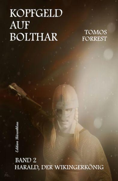 Kopfgeld auf Bolthar: Harald, der Wikingerkönig 2