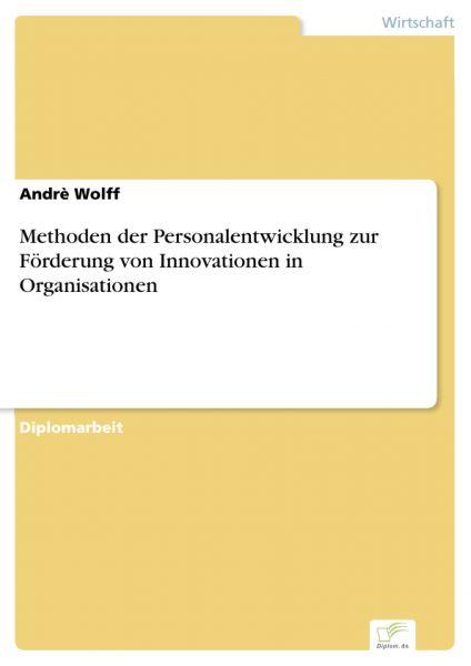 Methoden der Personalentwicklung zur Förderung von Innovationen in Organisationen
