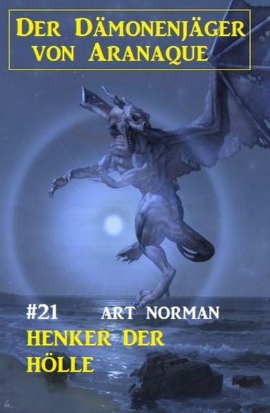 Der Dämonenjäger von Aranaque 21: Henker der Hölle