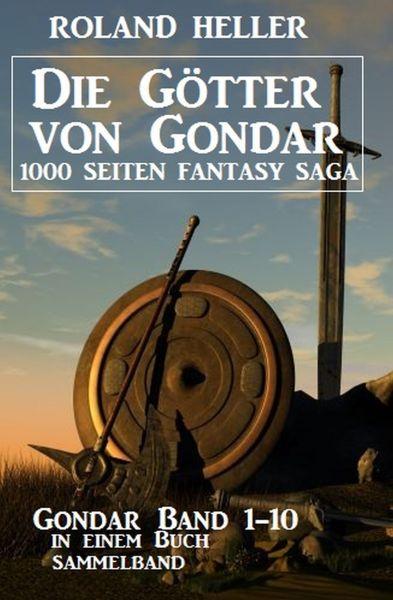 Die Götter von Gondar: Gondar Band 1-10 in einem Buch
