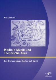 Mediale Musik und technische Aura: Der Einfluss neuer Medien auf Musik