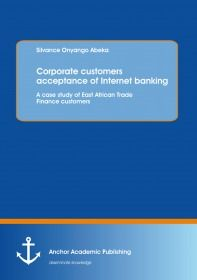Customers acceptance of internet banking: A case study of East African Trade Finance customers corp
