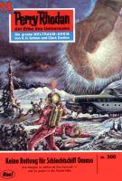 Perry Rhodan 306: Keine Rettung für Schlachtschiff OMASO (Heftroman)