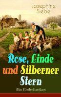 Rose, Linde und Silberner Stern (Ein Kinderklassiker)
