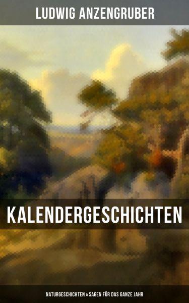 Kalendergeschichten: Naturgeschichten & Sagen für das ganze Jahr