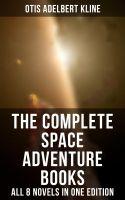The Complete Space Adventure Books of Otis Adelbert Kline – All 8 Novels in One Edition