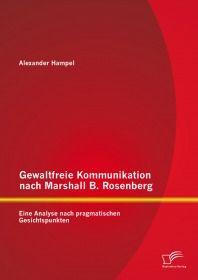 Gewaltfreie Kommunikation nach Marshall B. Rosenberg: Eine Analyse nach pragmatischen Gesichtspunkte