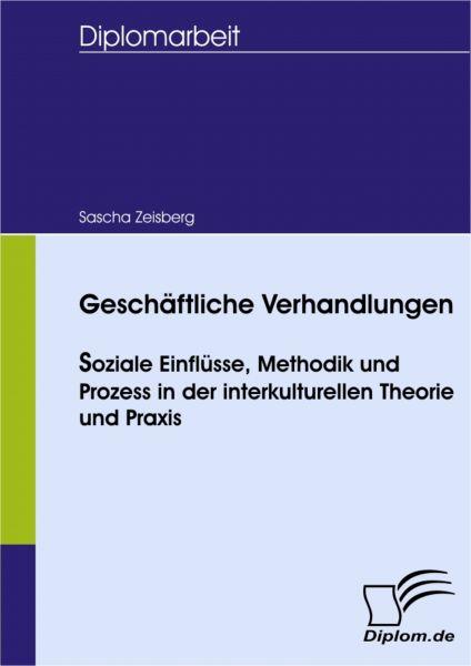 Geschäftliche Verhandlungen - soziale Einflüsse, Methodik und Prozess in der interkulturellen Theori