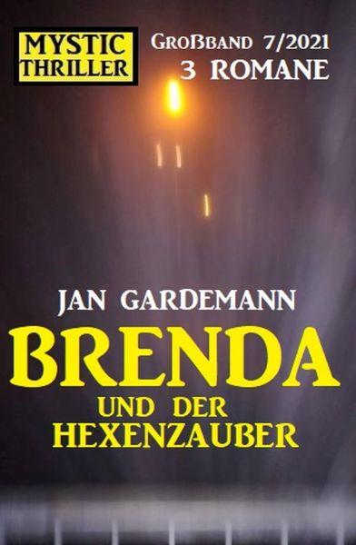 Brenda und der Hexenzauber: Mystic Thriller Großband 3 Romane 7/2021