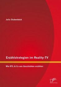 Erzählstrategien im Reality-TV: Wie RTL & Co uns Geschichten erzählen