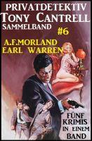 Privatdetektiv Tony Cantrell Sammelband #6 - Fünf Krimis in einem Band