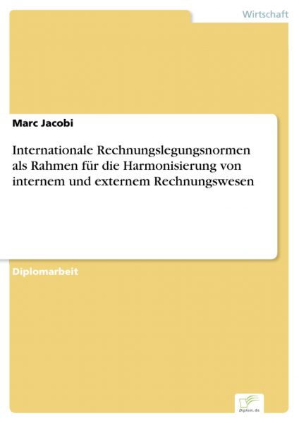 Internationale Rechnungslegungsnormen als Rahmen für die Harmonisierung von internem und externem Re