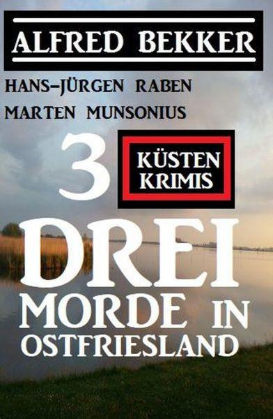 Drei Morde in Ostfriesland: 3 Küstenkrimis