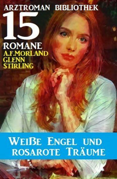 Weiße Engel und rosarote Träume: Arztroman Bibliothek 15 Romane