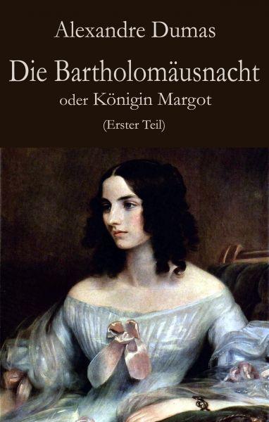 Die Bartholomäusnacht oder Königin Margot (Erster Teil)