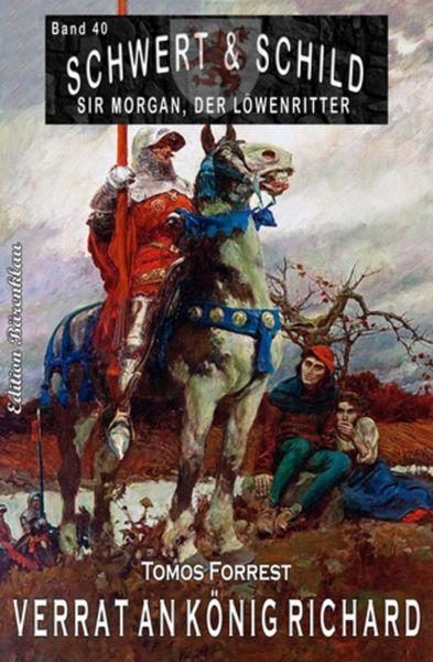 Schwert und Schild – Sir Morgan, der Löwenritter Band 40: Verrat an König Richard