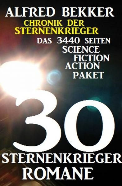 30 Sternenkrieger Romane - Das 3440 Seiten Science Fiction Action Paket: Chronik der Sternenkrieger