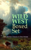 WILD WEST Boxed Set: 150+ Western Classics in One Volume