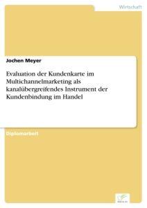 Evaluation der Kundenkarte im Multichannelmarketing als kanalübergreifendes Instrument der Kundenbin