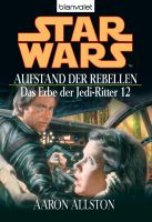 Star Wars. Das Erbe der Jedi-Ritter 12. Aufstand der Rebellen