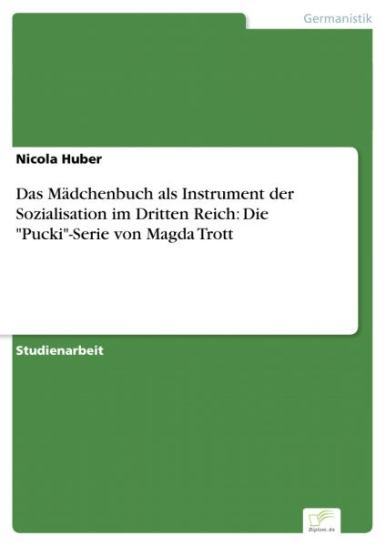 """Das Mädchenbuch als Instrument der Sozialisation im Dritten Reich: Die """"Pucki""""-Serie von Magda Trot"""