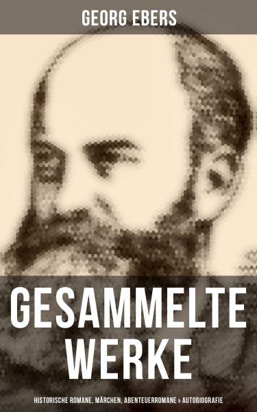 Gesammelte Werke: Historische Romane, Märchen, Abenteuerromane & Autobiografie