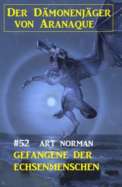 Der Dämonenjäger von Aranaque 52: Gefangene der Echsenmenschen
