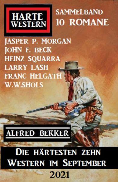 Die härtesten zehn Western im September 2021: Harte Western Sammelband 10 Romane