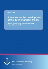 A forecast on the development of the 3D TV market in the US: Will 3D TVs become the next big thing i