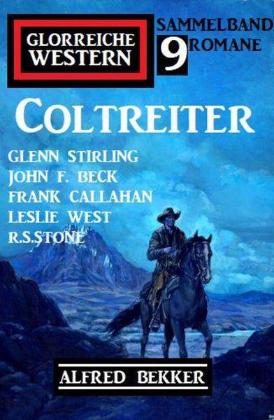 Coltreiter: Glorreiche Western Sammelband 9 Western