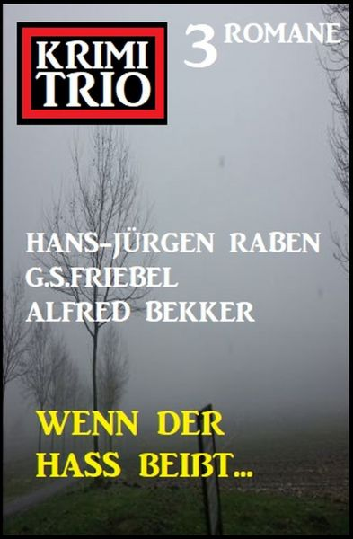 Wenn der Hass beißt: Krimi Trio - 3 Romane