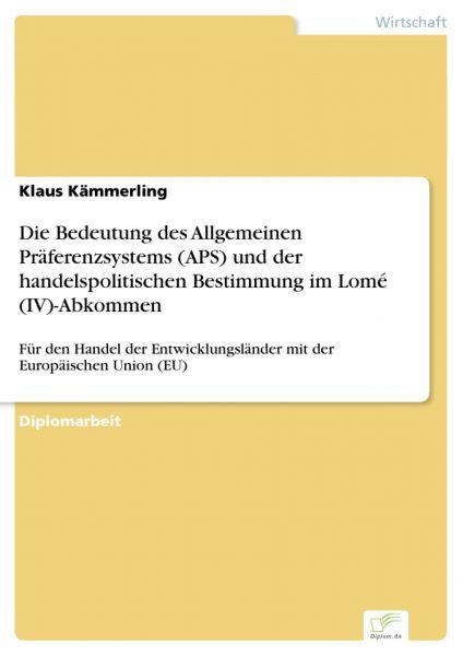 Die Bedeutung des Allgemeinen Präferenzsystems (APS) und der handelspolitischen Bestimmung im Lomé (