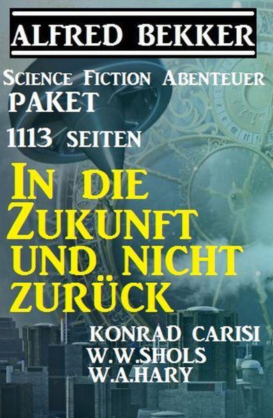 1113 Seiten Science Fiction Abenteuer Paket: In die Zukunft und nicht zurück