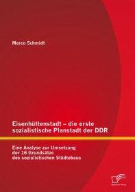 Eisenhüttenstadt – die erste sozialistische Planstadt der DDR: Eine Analyse zur Umsetzung der