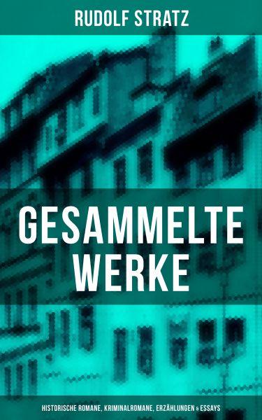 Gesammelte Werke: Historische Romane, Kriminalromane, Erzählungen & Essays