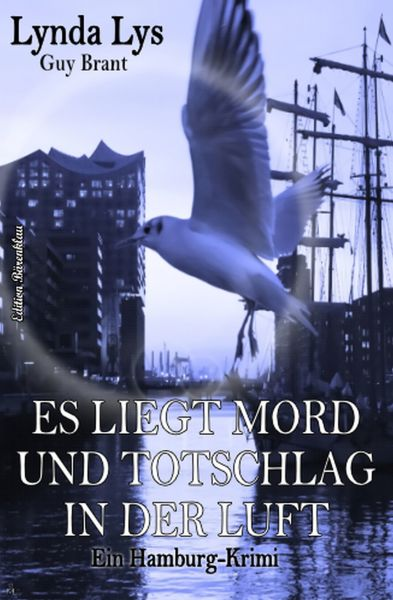 Es liegt Mord und Totschlag in der Luft: Ein Hamburg-Krimi