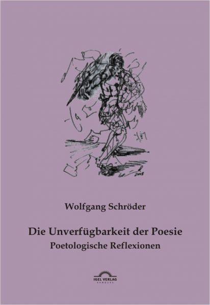 Die Unverfügbarkeit der Poesie. Poetologische Reflexionen
