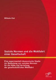 Soziale Normen und die Wohlfahrt einer Gesellschaft: Eine experimentell-ökonomische Studie zur Bedeu