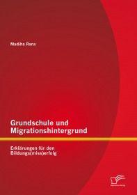 Grundschule und Migrationshintergrund: Erklärungen für den Bildungs(miss)erfolg