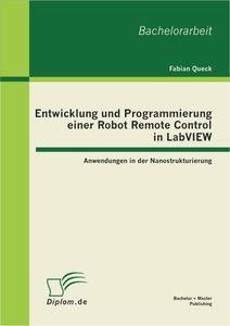 Entwicklung und Programmierung einer Robot Remote Control in LabVIEW: Anwendungen in der Nanostruktu