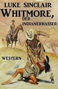 Whitmore, der Indianerhasser